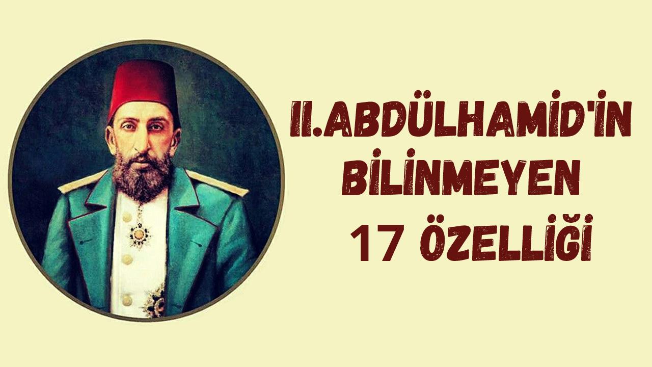 Osmanlı Padişahı Ulu Sultan 2. Abdulhamid han. Az Bilinen 17 Özellikleri Nedir