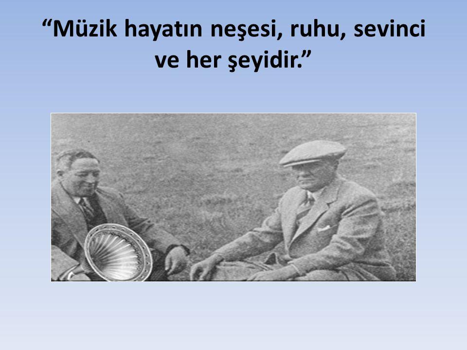 Atatürk'ün Müziğe Ve Müzik Sanatçılarının Yetiştirilmesine Katkıları
