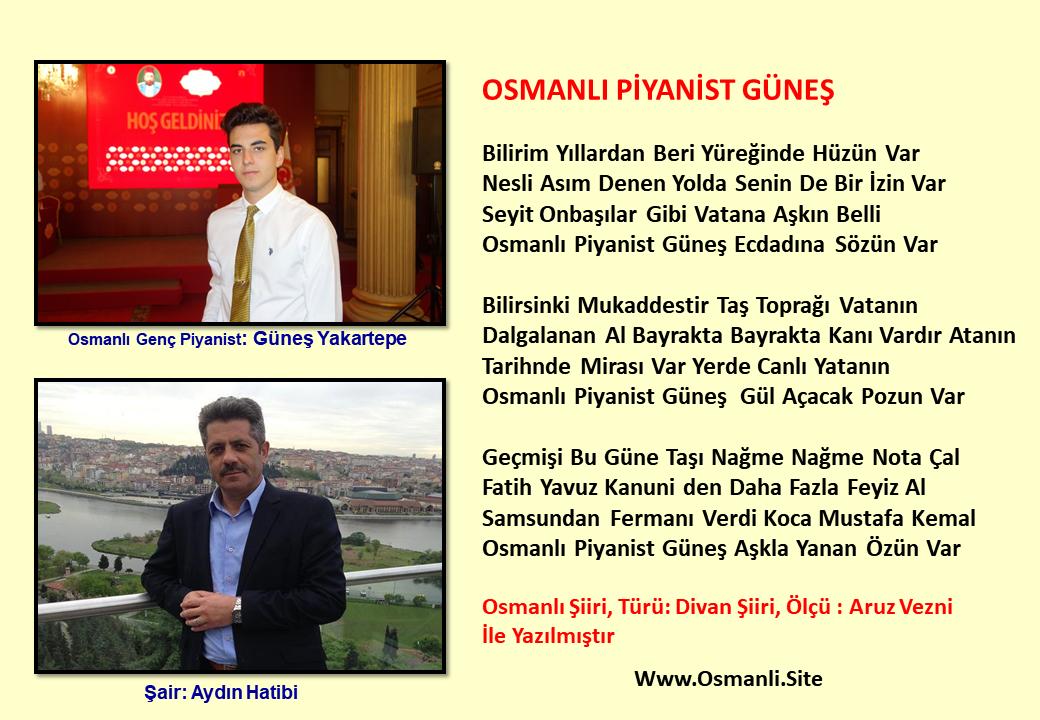 OSMANLI PİYANİST GÜNEŞ Şiiri Bana Yazan Şair Aydın Hatibi Çok Teşekkür Ederim. Genç Besteci Yakartepe Osmanlı Şiirleri Türü Divan Ölçü Aruz Vezni Yazı Site