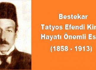 Bestekar Tatyos Efendi Kimdir. Hayatı Yaşamı Biyografi Özgeçmiş Eserleri Osmanlı Dönemi Önemli Besteciler
