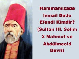 Hammamizade İsmail Dede Efendi Kimdir III. Selim 2 Mahmut Ve Abdülmecid Devri Hayatı Biyografisi Eserleri Besteleri Ile Ilgili Bilgileri